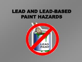 LEAD AND LEAD-BASED PAINT HAZARDS