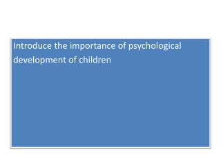 Introduce the importance of psychological development of children