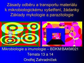 Mikrobiologie a imunologie – BDKM/BAKM021 Témata 13 a 14 Ondřej Zahradníček