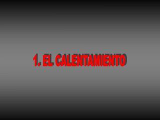 1. EL CALENTAMIENTO