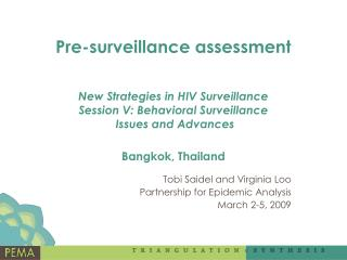 Pre-surveillance assessment New Strategies in HIV Surveillance  Session V: Behavioral Surveillance  Issues and Advances