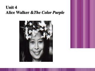 Unit 4 Alice Walker & The Color Purple