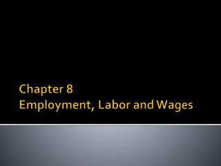 Chapter 8 Employment, Labor and Wages