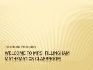 Welcome to Mrs. Fillingham Mathematics Classroom