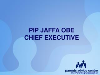 PIP JAFFA OBE CHIEF EXECUTIVE