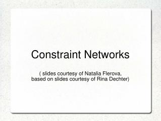 Constraint Networks ( slides courtesy of Natalia Flerova,