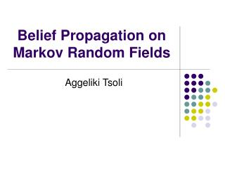 Belief Propagation on Markov Random Fields