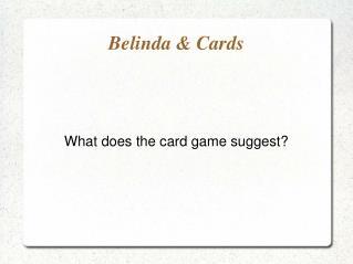 Belinda & Cards