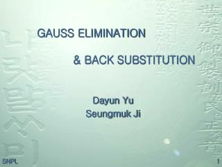 GAUSS ELIMINATION                 & BACK SUBSTITUTION