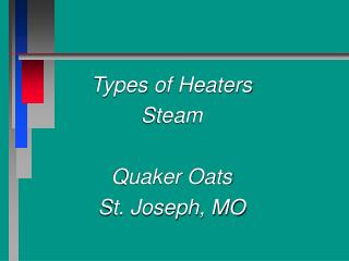 Types of Heaters Steam Quaker Oats St. Joseph, MO