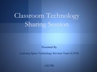 Classroom Technology  Sharing Session