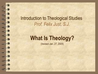 Introduction to Theological Studies Prof. Felix Just, S.J.