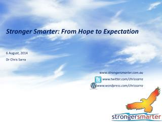 Stronger Smarter: From Hope to Expectation 6 August, 2014 Dr  Chris  Sarra
