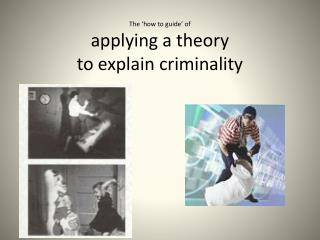 The 'how to guide' of applying a theory to explain criminality