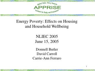 Energy Poverty: Effects on Housing  and Household Wellbeing  NLIEC 2005 June 15, 2005  Donnell Butler David Carroll Carr