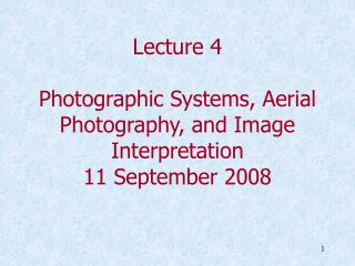 Lecture 4 Photographic Systems, Aerial Photography, and Image Interpretation 11 September 2008