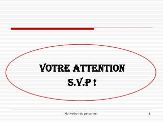 VOTRE ATTENTION  S.V.P