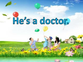 He's a doctor.
