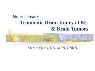 Neurosensory:  Traumatic Brain Injury (TBI)                              & Brain Tumors