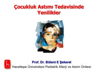 Prof. Dr. Bülent E Şekerel Hacettepe Üniversitesi Pediatrik Allerji ve Astım Ünitesi