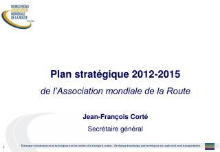 Plan stratégique 2012-2015 de l'Association mondiale de la Route Jean-François Corté