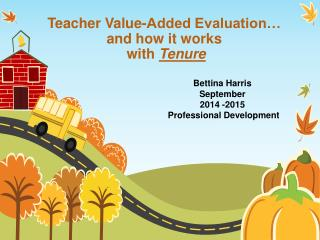 Teacher Value-Added Evaluation… and how it works  with  Tenure