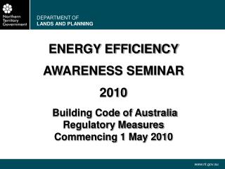 ENERGY EFFICIENCY  AWARENESS SEMINAR  2010 Building Code of Australia Regulatory Measures
