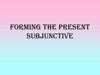 Forming the Present Subjunctive