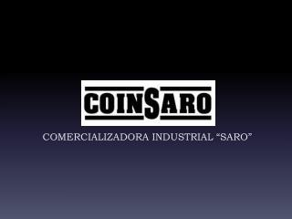 """COMERCIALIZADORA INDUSTRIAL """"SARO"""""""