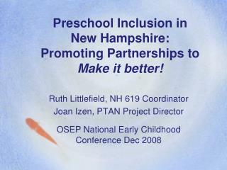 Preschool Inclusion in New Hampshire:   Promoting Partnerships to  Make it better!