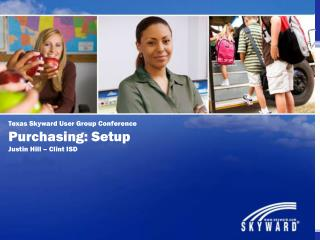 Texas Skyward User Group Conference Purchasing: Setup Justin Hill – Clint ISD