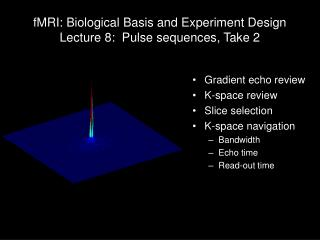 fMRI: Biological Basis and Experiment Design Lecture 8:  Pulse sequences, Take 2