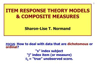 ITEM RESPONSE THEORY MODELS & COMPOSITE MEASURES Sharon-Lise T. Normand