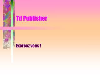 Td Publisher