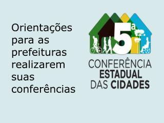 Orientações para as prefeituras realizarem suas conferências