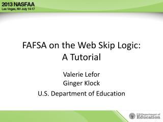FAFSA on the Web Skip Logic: A Tutorial