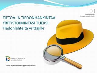 TIETOA JA TIEDONHANKINTAA YRITYSTOIMINTASI TUEKSI: Tiedonlähteitä yrittäjille