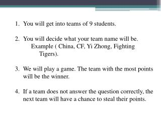 You will get into teams of 9 students. You will decide what your team name will be.