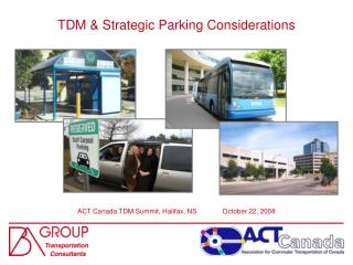 TDM & Strategic Parking Considerations ACT Canada TDM Summit, Halifax, NS	  October 22 , 2008