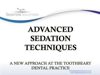 ADVANCED  SEDATION  TECHNIQUES A NEW APPROACH AT THE TOOTHBEARY  DENTAL PRACTICE