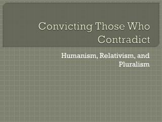 Convicting Those Who Contradict