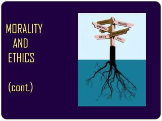 MORALITY AND ETHICS (cont.)