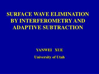 SURFACE WAVE ELIMINATION BY INTERFEROMETRY AND ADAPTIVE SUBTRACTION