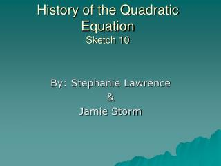 History of the Quadratic Equation Sketch 10