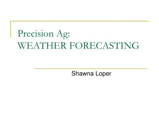 Precision Ag:   WEATHER FORECASTING