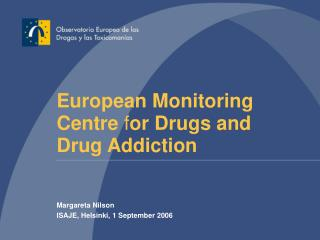 European Monitoring Centre f or Drugs and Drug Addiction