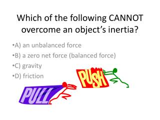 Which of the following CANNOT overcome an object's inertia?