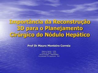 Prof Dr Mauro Monteiro Correia Mestre e Doutor – UFRJ Grupo de Fígado – INCA
