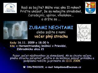 Kedy: 16.11. 2009 o 18.00 h Kde: v Hornonitrianskej knižnici v Prievidzi,