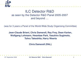 ILC Detector R&D as seen by the Detector R&D Panel 2005-2007 and beyond …
